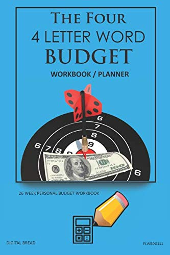 The Four, 4 Letter Word, BUDGET Workbook Planner: A 26 Week Personal Budget, Based on Percentages a Very Powerful and Simple Budget Planner FLWBDG111