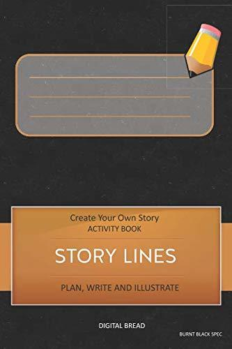 STORY LINES – Create Your Own Story ACTIVITY BOOK, Plan Write and Illustrate: Unleash Your Imagination, Write Your Own Story, Create Your Own Adventure With Over 16 Templates COVER DESCRIPTION HERE