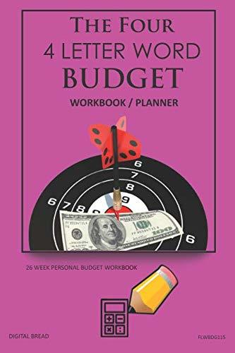 The Four, 4 Letter Word, BUDGET Workbook Planner: A 26 Week Personal Budget, Based on Percentages a Very Powerful and Simple Budget Planner FLWBDG115