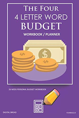 The Four, 4 Letter Word, BUDGET Workbook Planner: A 26 Week Personal Budget, Based on Percentages a Very Powerful and Simple Budget Planner FLWBDG213