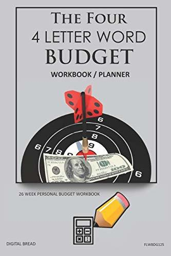 The Four, 4 Letter Word, BUDGET Workbook Planner: A 26 Week Personal Budget, Based on Percentages a Very Powerful and Simple Budget Planner FLWBDG125