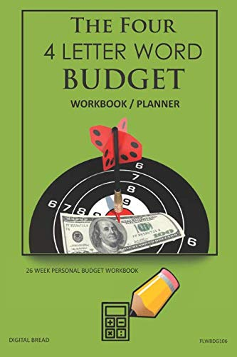 The Four, 4 Letter Word, BUDGET Workbook Planner: A 26 Week Personal Budget, Based on Percentages a Very Powerful and Simple Budget Planner FLWBDG106