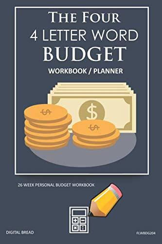 The Four, 4 Letter Word, BUDGET Workbook Planner: A 26 Week Personal Budget, Based on Percentages a Very Powerful and Simple Budget Planner FLWBDG204
