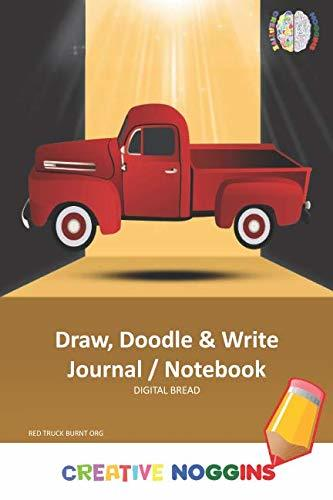 Draw, Doodle and Write Notebook Journal: CREATIVE NOGGINS Drawing & Writing Notebook for Kids and Teens to Exercise Their Noggin, Unleash the Imagination, Record Daily Events, RED TRUCK BURNT ORG