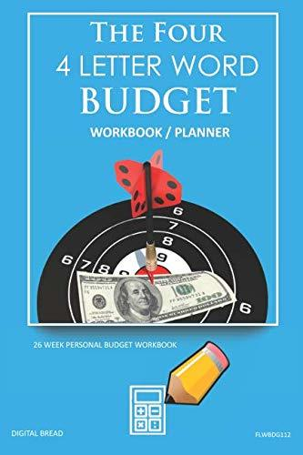 The Four, 4 Letter Word, BUDGET Workbook Planner: A 26 Week Personal Budget, Based on Percentages a Very Powerful and Simple Budget Planner FLWBDG112