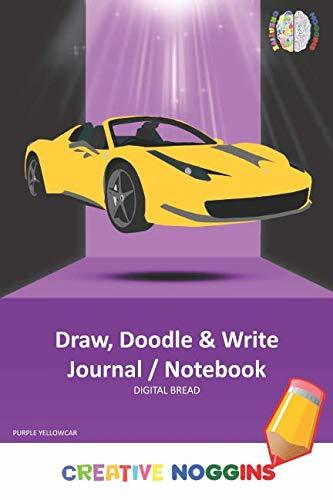 Draw, Doodle and Write Notebook Journal: CREATIVE NOGGINS Drawing & Writing Notebook for Kids and Teens to Exercise Their Noggin, Unleash the Imagination, Record Daily Events, PURPLE YELLOWCAR