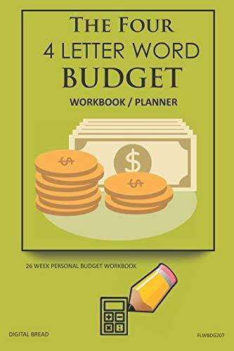 The Four, 4 Letter Word, BUDGET Workbook Planner: A 26 Week Personal Budget, Based on Percentages a Very Powerful and Simple Budget Planner FLWBDG207
