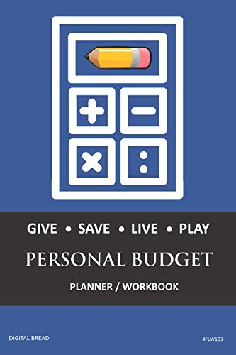 GIVE SAVE LIVE PLAY PERSONAL BUDGET Planner Workbook: A 26 Week Personal Budget, Based on Percentages a Very Powerful and Simple Budget Planner 4FLW103
