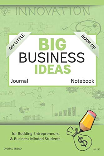 My Little Book of BIG BUSINESS IDEAS Journal Notebook: for Budding Entrepreneurs, Business Minded Students, Homeschoolers, and Innovators. BBI145
