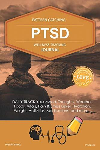 PTSD Wellness Tracking Journal: Post-Traumatic Stress Disorder DAILY TRACK Your Mood, Thoughts, Weather, Foods, Vitals, Pain & Stress Level, Activities, Medications, PTSD2101