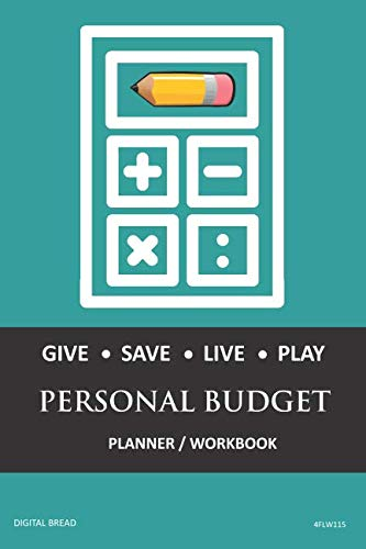 GIVE SAVE LIVE PLAY PERSONAL BUDGET Planner Workbook: A 26 Week Personal Budget, Based on Percentages a Very Powerful and Simple Budget Planner 4FLW115