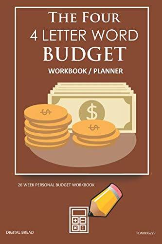 The Four, 4 Letter Word, BUDGET Workbook Planner: A 26 Week Personal Budget, Based on Percentages a Very Powerful and Simple Budget Planner FLWBDG229