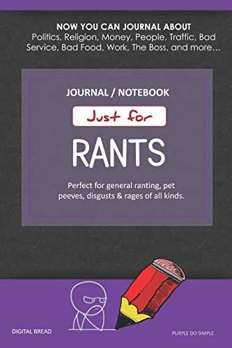 Just for Rants JOURNAL NOTEBOOK: Perfect for General Ranting, Pet Peeves, Disgusts & Rages of All Kinds. JOURNAL ABOUT Politics, Religion, Money, Work, The Boss, and more… PURPLE DO SIMPLE