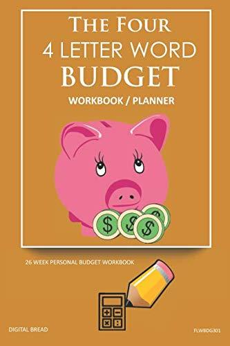 The Four, 4 Letter Word, BUDGET Workbook Planner: A 26 Week Personal Budget, Based on Percentages a Very Powerful and Simple Budget Planner FLWBDG301