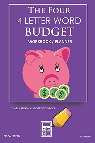 The Four, 4 Letter Word, BUDGET Workbook Planner: A 26 Week Personal Budget, Based on Percentages a Very Powerful and Simple Budget Planner FLWBDG313