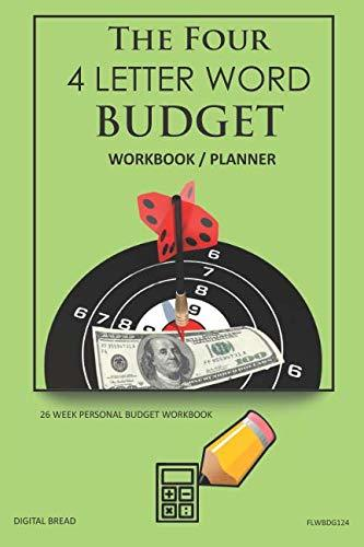 The Four, 4 Letter Word, BUDGET Workbook Planner: A 26 Week Personal Budget, Based on Percentages a Very Powerful and Simple Budget Planner FLWBDG124
