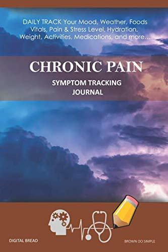 CHRONIC PAIN – Symptom Tracking Journal: DAILY TRACK Your Mood, Weather, Foods,  Vitals, Pain & Stress Level, Hydration, Weight, Activities, Medications, and more… BROWN DO SIMPLE