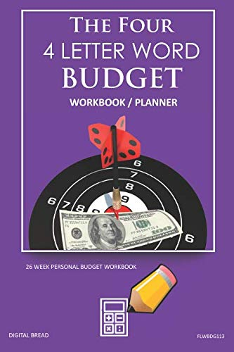 The Four, 4 Letter Word, BUDGET Workbook Planner: A 26 Week Personal Budget, Based on Percentages a Very Powerful and Simple Budget Planner FLWBDG113