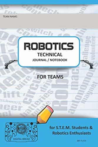 ROBOTICS TECHNICAL JOURNAL NOTEBOOK FOR TEAMS – for STEM Students