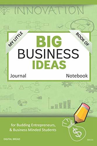 My Little Book of BIG BUSINESS IDEAS Journal Notebook: for Budding Entrepreneurs, Business Minded Students, Homeschoolers, and Innovators. BBI131