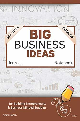 My Little Book of BIG BUSINESS IDEAS Journal Notebook: for Budding Entrepreneurs, Business Minded Students, Homeschoolers, and Innovators. BBI123