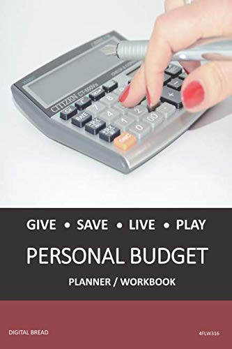 GIVE SAVE LIVE PLAY PERSONAL BUDGET Planner Workbook: A 26 Week Personal Budget, Based on Percentages a Very Powerful and Simple Budget Planner 4FLW316