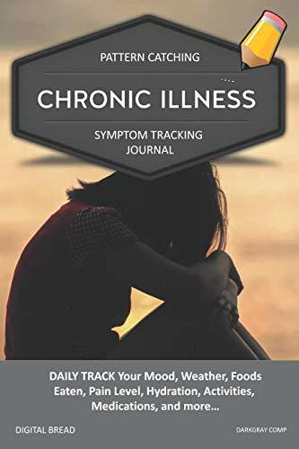 CHRONIC ILLNESS – Pattern Catching, Symptom Tracking Journal: DAILY TRACK Your Mood, Weather, Foods Eaten, Pain Level, Hydration, Activities, Medications, and more… DARKGRAY COMP