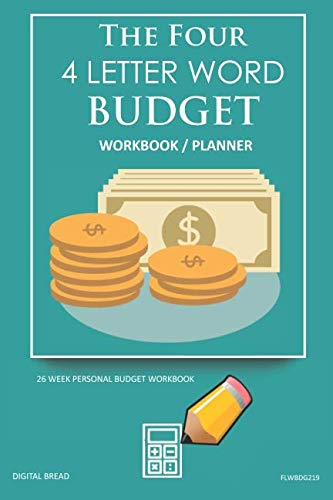 The Four, 4 Letter Word, BUDGET Workbook Planner: A 26 Week Personal Budget, Based on Percentages a Very Powerful and Simple Budget Planner FLWBDG219