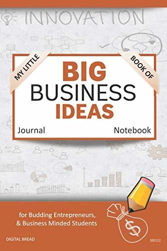 My Little Book of BIG BUSINESS IDEAS Journal Notebook: for Budding Entrepreneurs, Business Minded Students, Homeschoolers, and Innovators. BBI102