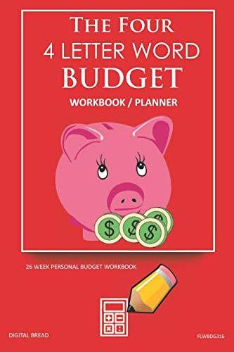 The Four, 4 Letter Word, BUDGET Workbook Planner: A 26 Week Personal Budget, Based on Percentages a Very Powerful and Simple Budget Planner FLWBDG316