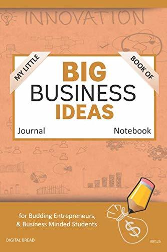 My Little Book of BIG BUSINESS IDEAS Journal Notebook: for Budding Entrepreneurs, Business Minded Students, Homeschoolers, and Innovators. BBI126