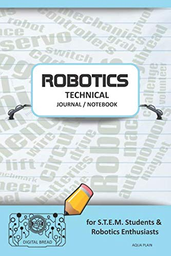 ROBOTICS TECHNICAL JOURNAL NOTEBOOK – for STEM Students & Robotics Enthusiasts: Build Ideas, Code Plans, Parts List, Troubleshooting Notes, Competition Results, Meeting Minutes, AQUA GPLAIN