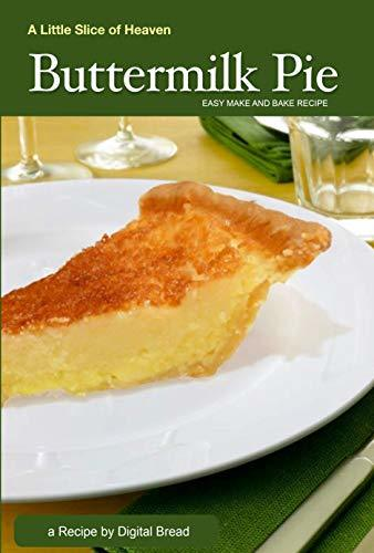 Buttermilk Pie – Easy Make and Bake Recipe – Reformatted & Fixed: A Little Slice of Heaven