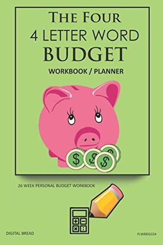 The Four, 4 Letter Word, BUDGET Workbook Planner: A 26 Week Personal Budget, Based on Percentages a Very Powerful and Simple Budget Planner FLWBDG324
