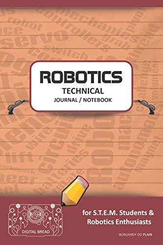 ROBOTICS TECHNICAL JOURNAL NOTEBOOK – for STEM Students & Robotics Enthusiasts: Build Ideas, Code Plans, Parts List, Troubleshooting Notes, Competition Results, Meeting Minutes, BURGANDY GDO PLAIN