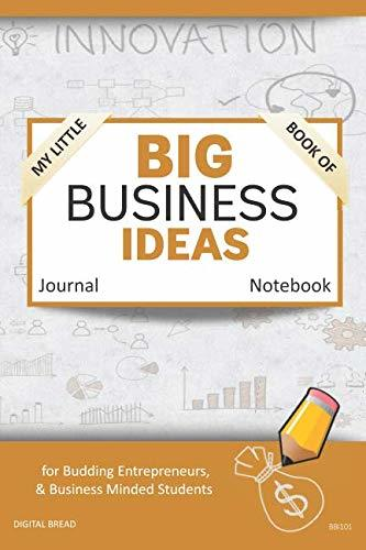 My Little Book of BIG BUSINESS IDEAS Journal Notebook: for Budding Entrepreneurs, Business Minded Students, Homeschoolers, and Innovators. BBI101