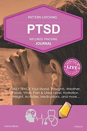PTSD Wellness Tracking Journal: Post-Traumatic Stress Disorder DAILY TRACK Your Mood, Thoughts, Weather, Foods, Vitals, Pain & Stress Level, Activities, Medications, PTSD3110