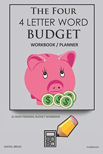 The Four, 4 Letter Word, BUDGET Workbook Planner: A 26 Week Personal Budget, Based on Percentages a Very Powerful and Simple Budget Planner FLWBDG325