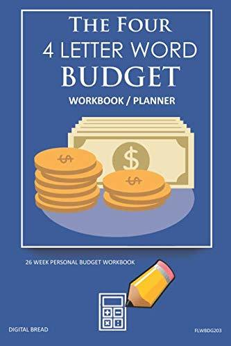 The Four, 4 Letter Word, BUDGET Workbook Planner: A 26 Week Personal Budget, Based on Percentages a Very Powerful and Simple Budget Planner FLWBDG203