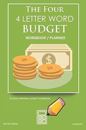 The Four, 4 Letter Word, BUDGET Workbook Planner: A 26 Week Personal Budget, Based on Percentages a Very Powerful and Simple Budget Planner FLWBDG205
