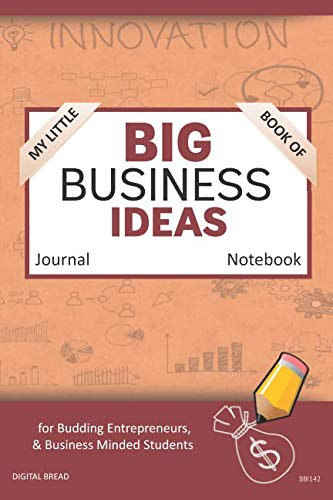 My Little Book of BIG BUSINESS IDEAS Journal Notebook: for Budding Entrepreneurs, Business Minded Students, Homeschoolers, and Innovators. BBI142