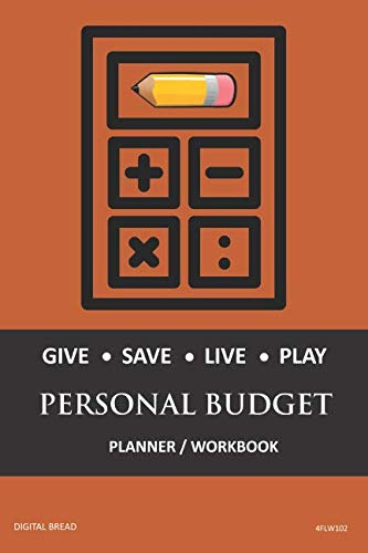 GIVE SAVE LIVE PLAY PERSONAL BUDGET Planner Workbook: A 26 Week Personal Budget, Based on Percentages a Very Powerful and Simple Budget Planner 4FLW102