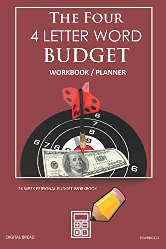 The Four, 4 Letter Word, BUDGET Workbook Planner: A 26 Week Personal Budget, Based on Percentages a Very Powerful and Simple Budget Planner FLWBDG121