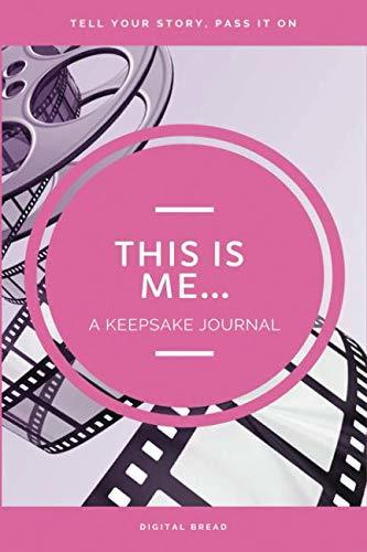 THIS IS ME… A Keepsake Journal: Tell Your Story, Pass It On