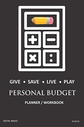 GIVE SAVE LIVE PLAY PERSONAL BUDGET Planner Workbook: A 26 Week Personal Budget, Based on Percentages a Very Powerful and Simple Budget Planner 4FLW125