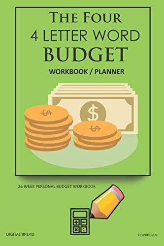 The Four, 4 Letter Word, BUDGET Workbook Planner: A 26 Week Personal Budget, Based on Percentages a Very Powerful and Simple Budget Planner FLWBDG208