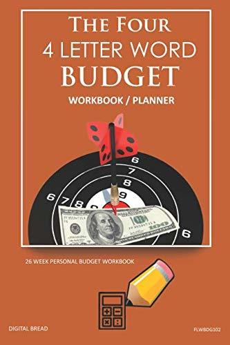 The Four, 4 Letter Word, BUDGET Workbook Planner: A 26 Week Personal Budget, Based on Percentages a Very Powerful and Simple Budget Planner FLWBDG102