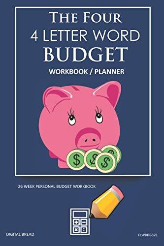 The Four, 4 Letter Word, BUDGET Workbook Planner: A 26 Week Personal Budget, Based on Percentages a Very Powerful and Simple Budget Planner FLWBDG328