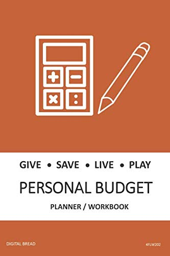 GIVE SAVE LIVE PLAY PERSONAL BUDGET Planner Workbook: A 26 Week Personal Budget, Based on Percentages a Very Powerful and Simple Budget Planner 4FLW202