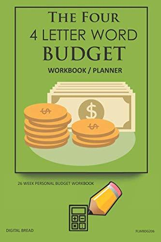 The Four, 4 Letter Word, BUDGET Workbook Planner: A 26 Week Personal Budget, Based on Percentages a Very Powerful and Simple Budget Planner FLWBDG206
